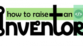 How to raise an inventor projekto pabaiga